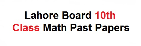 Lahore Board 10th Class Math Past Papers