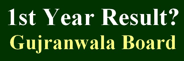 Gujranwala Board  1st Year Result 2019