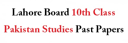 Lahore Board 10th Class Pakistan Studies Past Papers