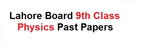 Lahore Board 9th Class Physics Past Papers