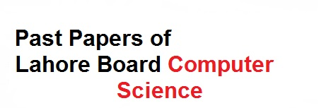 Past Papers of 9th Class Lahore Board Computer Science